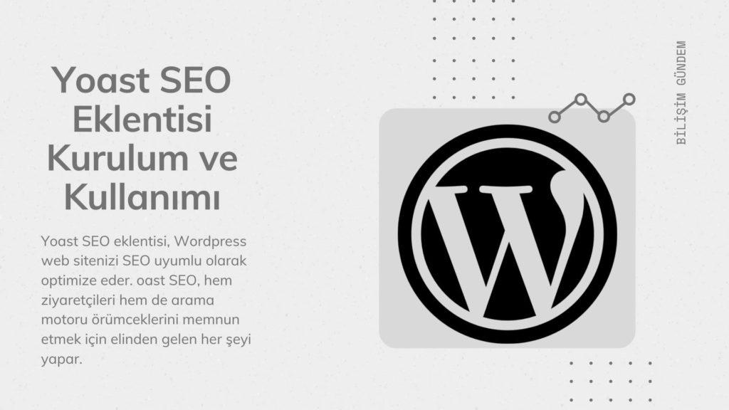 Yoast SEO eklentisi, wordpress web sitenizi SEO uyumlu hale getirmek için tasarlanmıştır.